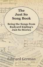 The Just So Song Book - Being the Songs from Rudyard Kipling's Just So Stories
