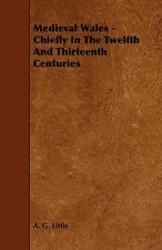 Medieval Wales - Chiefly in the Twelfth and Thirteenth Centuries