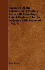 Memoirs Of The Extraordinary Military Career Of John Shipp, Late A lieutenant In His Majesty's 87th Regiment - Vol. II