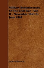 Military Reminiscences Of The Civil War - Vol. II - November 1863 To June 1865