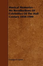 Musical Memories - My Recollections of Celebrities of the Half Century 1850-1900