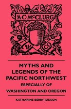 Myths And Legends Of The Pacific Northwest - Especially Of Washington and Oregon