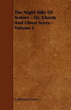 The Night Side of Nature - Or, Ghosts and Ghost Seers - Volume I