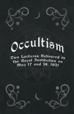 Occultism - Two Lectures Delivered in the Royal Institution on May 17 and 24, 1921