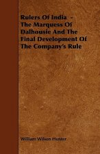 Rulers of India - The Marquess of Dalhousie and the Final Development of the Company's Rule