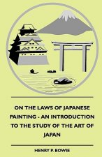 On The Laws Of Japanese Painting - An Introduction To The Study Of The Art Of Japan