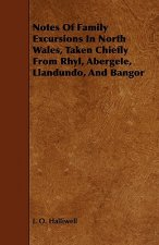 Notes of Family Excursions in North Wales, Taken Chiefly from Rhyl, Abergele, Llandundo, and Bangor