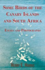 Some Birds of the Canary Islands and South Africa - Essays and Photographs