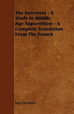 The Sorceress - A Study in Middle Age Superstition - A Complete Translation from the French
