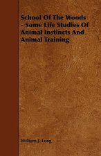 School of the Woods - Some Life Studies of Animal Instincts and Animal Training