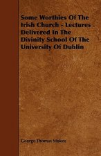 Some Worthies of the Irish Church - Lectures Delivered in the Divinity School of the University of Dublin