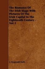 The Romance Of The Irish Stage With Pictures Of The Irish Capital In The Eighteenth Century - Vol. I