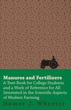Manures and Fertilizers - A Work of Reference for All Interested in the Scientific Aspects of Modern Farming