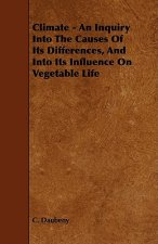 Climate - An Inquiry Into The Causes Of Its Differences, And Into Its Influence On Vegetable Life