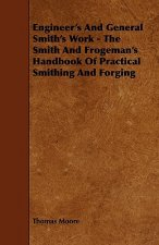 Engineer's and General Smith's Work - The Smith and Frogeman's Handbook of Practical Smithing and Forging