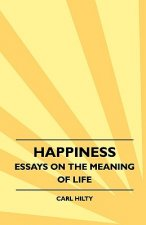 Happiness - Essays On The Meaning Of Life