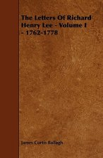 The Letters of Richard Henry Lee - Volume I - 1762-1778