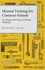 Manual Training for Common Schools - An Organized Course in Wood Working