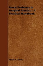 Moral Problems in Hospital Practice - A Practical Handbook