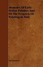 Memoirs of Early Italian Painters and of the Progress of Painting in Italy