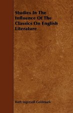 Studies In The Influence Of The Classics On English Literature