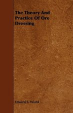 The Theory and Practice of Ore Dressing
