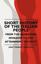 Short History Of The Italian People - From The Barbarian Invasion To The Attainment Of Unity