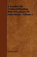 A Treatise on Criminal Pleading with Precedents of Indictments - Volume I