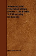 Autonomy and Federation Within Empire - The British Self Governing Dominions