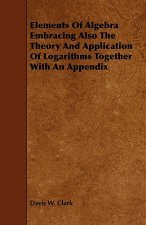Elements Of Algebra Embracing Also The Theory And Application Of Logarithms Together With An Appendix