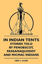 In Indian Tents - Stories Told by Penobscot, Passamaquoddy and Micmac Indians