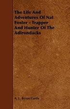 The Life and Adventures of Nat Foster - Trapper and Hunter of the Adirondacks