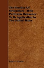 The Practice of Silviculture - With Particular Reference to Its Application in the United States