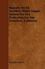 Reports on an Auxiliary Water Supply System for Fire Protection for San Francisco, California