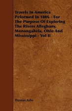Travels in America Peformed in 1806 - For the Purpose of Exploring the Rivers Alleghany, Monongahela, Ohio and Mississippi - Vol II