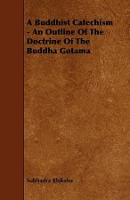 A Buddhist Catechism - An Outline of the Doctrine of the Buddha Gotama