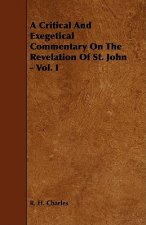 A Critical and Exegetical Commentary on the Revelation of St. John - Vol. I