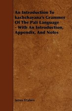 An Introduction to Kachchayana's Grammer of the Pali Language - With an Introduction, Appendix, and Notes