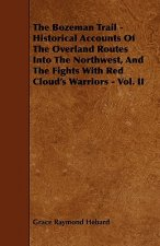 The Bozeman Trail - Historical Accounts of the Overland Routes Into the Northwest, and the Fights with Red Cloud's Warriors - Vol. II