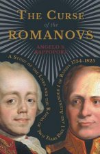The Curse of the Romanovs - A Study of the Lives and the Reigns of Two Tsars Paul I and Alexander I of Russia 1754-1825
