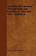 Narrative of a Journey Through Syria and Palestine in 1851 and 1852 - Volume II