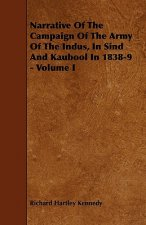 Narrative Of The Campaign Of The Army Of The Indus, In Sind And Kaubool In 1838-9 - Volume I