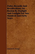 Police Records and Recollections, Or, Boston by Daylight and Gaslight for Two Hundred and Forty Years
