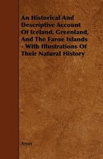 An Historical and Descriptive Account of Iceland, Greenland, and the Faroe Islands - With Illustrations of Their Natural History