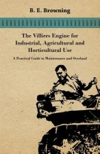 The Villiers Engine for Industrial, Agricultural and Horticultural Use - A Practical Guide to Maintenance and Overhaul