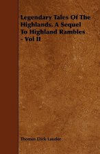 Legendary Tales of the Highlands. a Sequel to Highland Rambles - Vol II