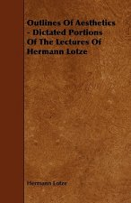 Outlines of Aesthetics - Dictated Portions of the Lectures of Hermann Lotze