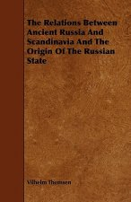 The Relations Between Ancient Russia and Scandinavia and the Origin of the Russian State