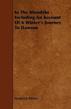 In the Klondyke - Including an Account of a Winter's Journey to Dawson