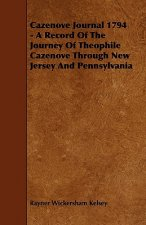Cazenove Journal 1794 - A Record of the Journey of Theophile Cazenove Through New Jersey and Pennsylvania